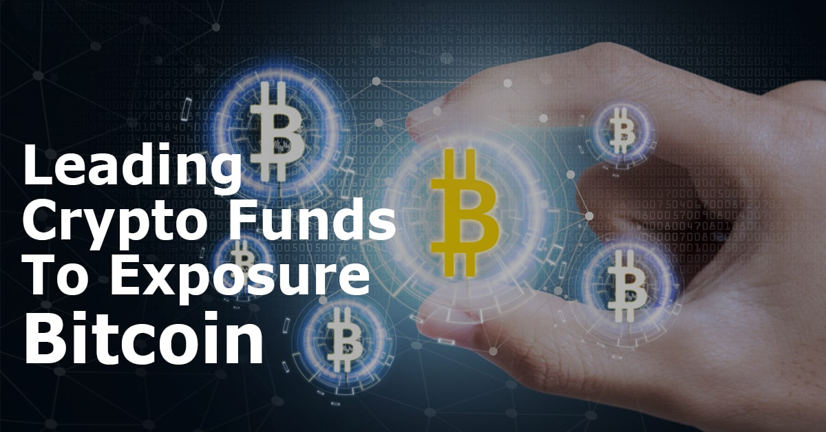 Leading Crypto Funds to Exposure Bitcoin