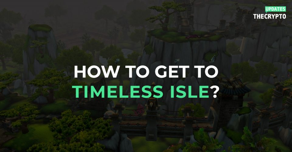 Get to Timeless Isle