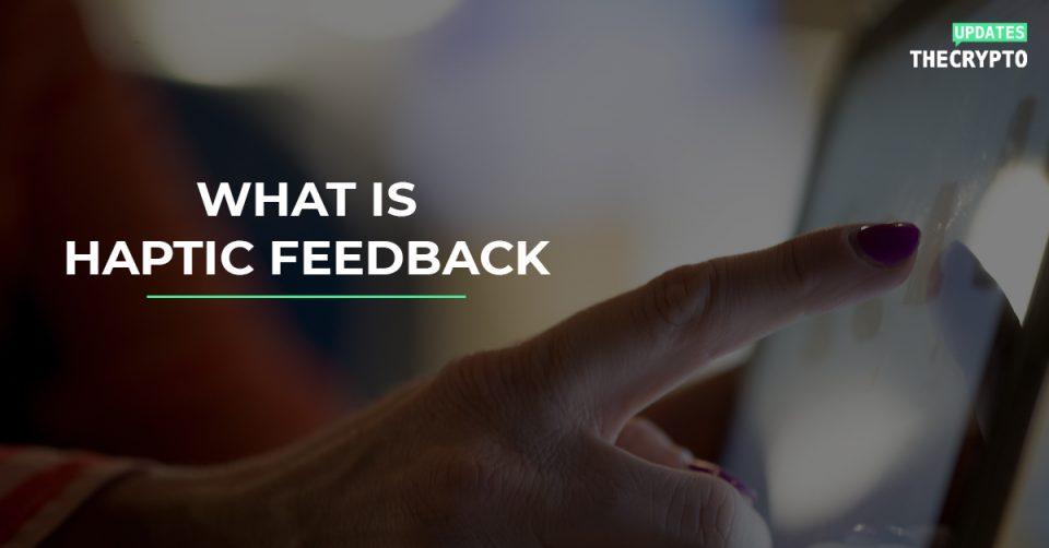 What is Haptic Feedback